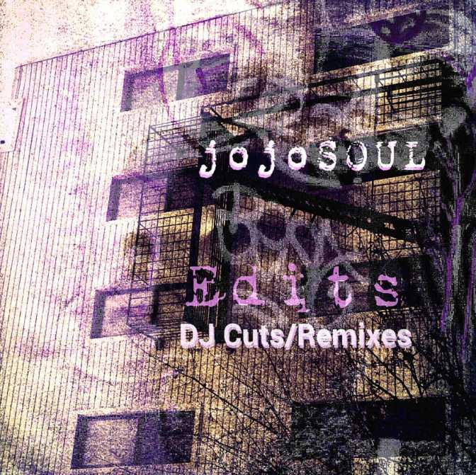 New Remixes/DJ Cuts- jojoSOUL Edits