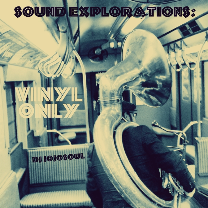 Sound Explorations: Vinyl Only- New mix from DJ jojoSOUL